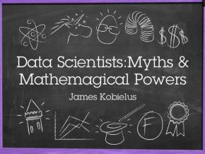 Myths and Mathemagical Superpowers of DataScientists